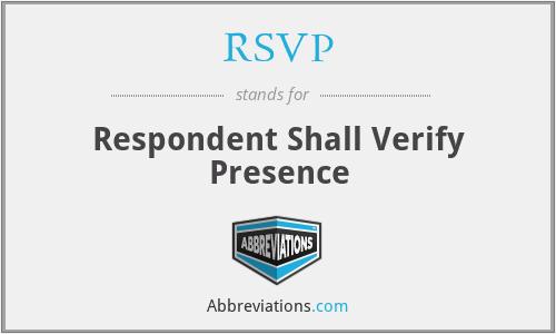 RSVP - Respondent Shall Verify Presence