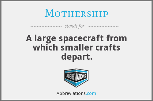 Mothership - A large spacecraft from which smaller crafts depart.