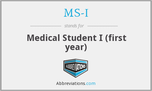 MS-I - Medical Student I (first year)