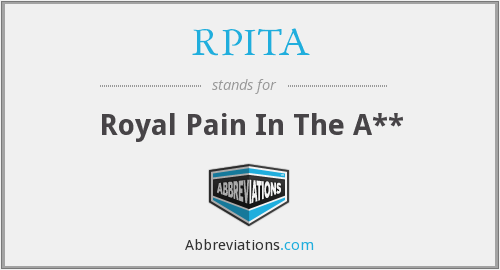 RPITA - Royal Pain In The A**