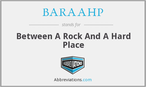 BARAAHP - Between A Rock And A Hard Place