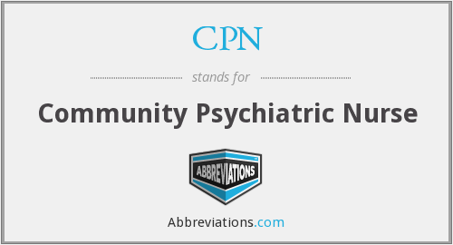 CPN - Community Psychiatric Nurse