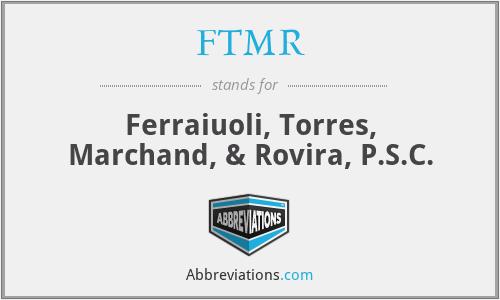FTMR - Ferraiuoli, Torres, Marchand, & Rovira, P.S.C.