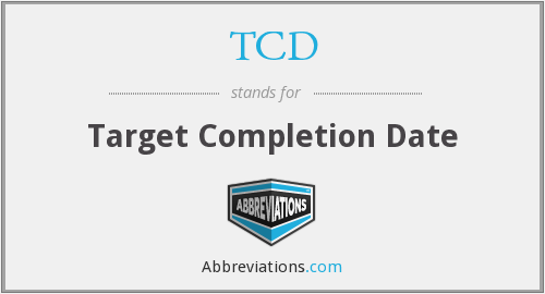 TCD - Target Completion Date