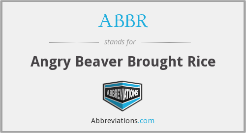 ABBR - Angry Beaver Brought Rice