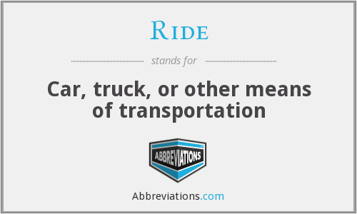 Ride - Car, truck, or other means of transportation