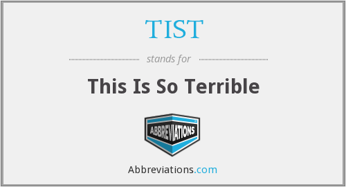 TIST - This Is So Terrible