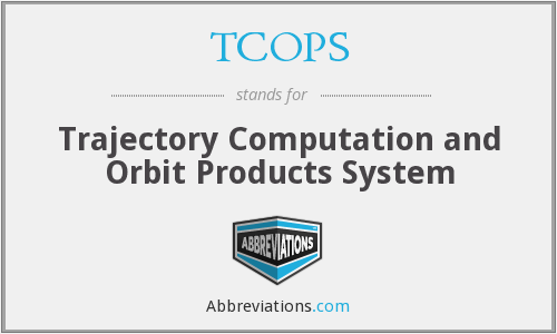TCOPS - Trajectory Computation and Orbit Products System