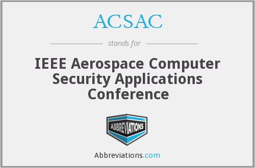 ACSAC - IEEE Aerospace Computer Security Applications Conference