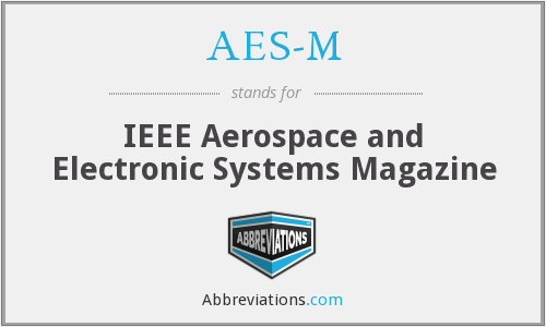 AES-M - IEEE Aerospace and Electronic Systems Magazine