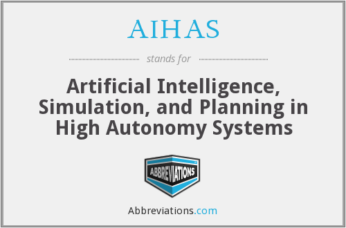 AIHAS - Artificial Intelligence, Simulation, and Planning in High Autonomy Systems