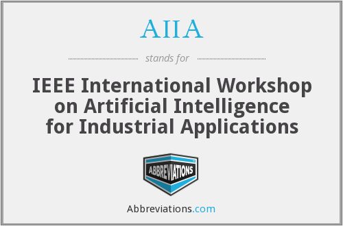 AIIA - IEEE International Workshop on Artificial Intelligence for Industrial Applications