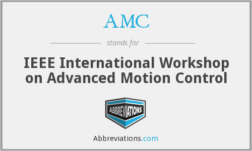 AMC - IEEE International Workshop on Advanced Motion Control