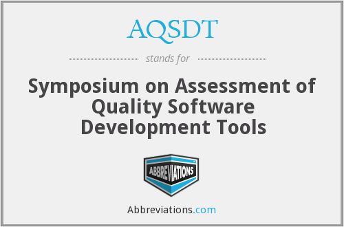 AQSDT - Symposium on Assessment of Quality Software Development Tools