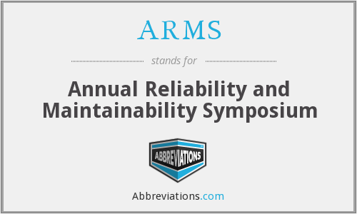 ARMS - Annual Reliability and Maintainability Symposium