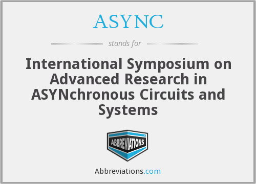 ASYNC - International Symposium on Advanced Research in ASYNchronous Circuits and Systems