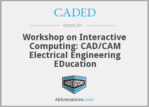 CADED - Workshop on Interactive Computing: CAD/CAM Electrical Engineering EDucation