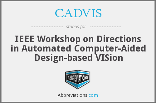 CADVIS - IEEE Workshop on Directions in Automated Computer-Aided Design-based VISion