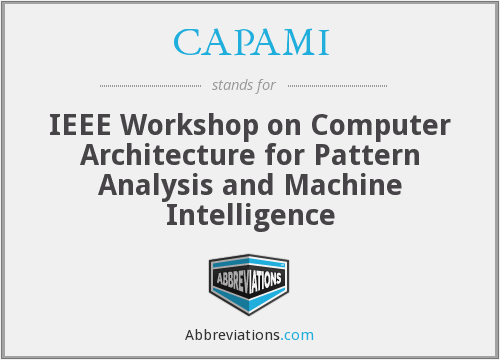 CAPAMI - IEEE Workshop on Computer Architecture for Pattern Analysis and Machine Intelligence