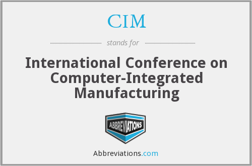 CIM - International Conference on Computer-Integrated Manufacturing