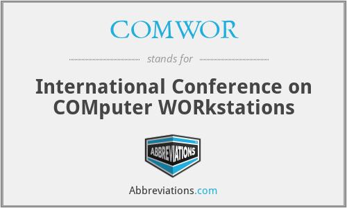COMWOR - International Conference on COMputer WORkstations