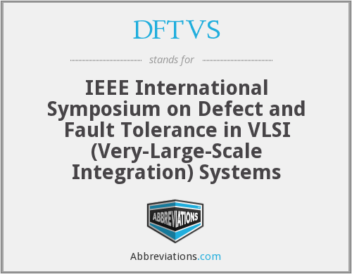 DFTVS - IEEE International Symposium on Defect and Fault Tolerance in VLSI (Very-Large-Scale Integration) Systems