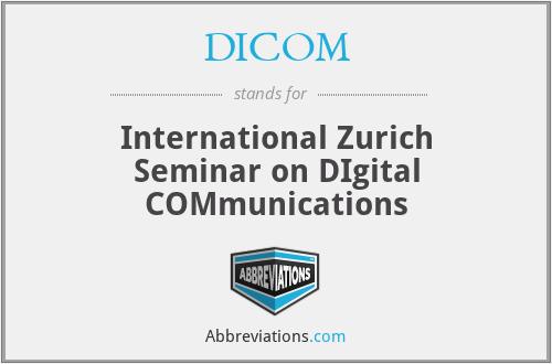 DICOM - International Zurich Seminar on DIgital COMmunications