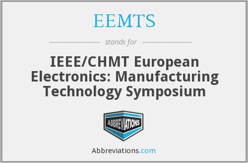EEMTS - IEEE/CHMT European Electronics: Manufacturing Technology Symposium