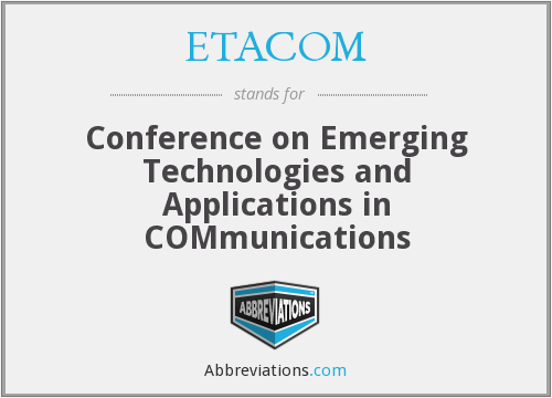 ETACOM - Annual Conference on Emerging Technologies and Applications in Communications