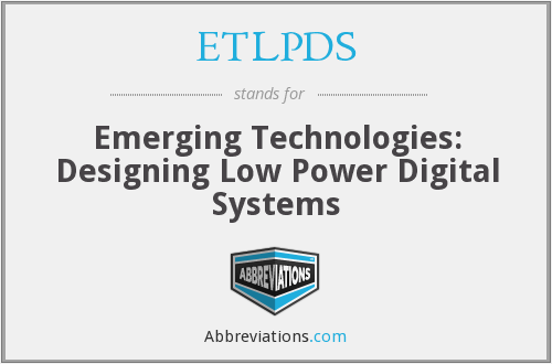 ETLPDS - Emerging Technologies: Designing Low Power Digital Systems