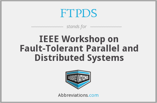 FTPDS - IEEE Workshop on Fault-Tolerant Parallel and Distributed Systems