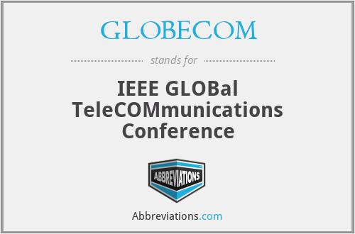 GLOBECOM - IEEE GLOBal TeleCOMmunications Conference