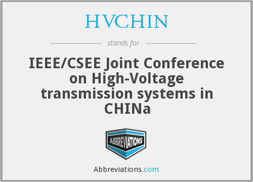 HVCHIN - IEEE/CSEE Joint Conference on High-Voltage transmission systems in CHINa