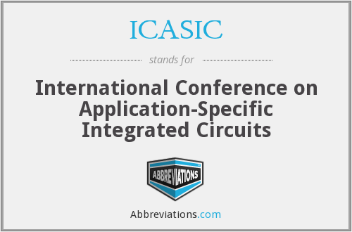 ICASIC - International Conference on Application-Specific Integrated Circuits