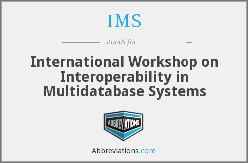 IMS - International Workshop on Interoperability in Multidatabase Systems