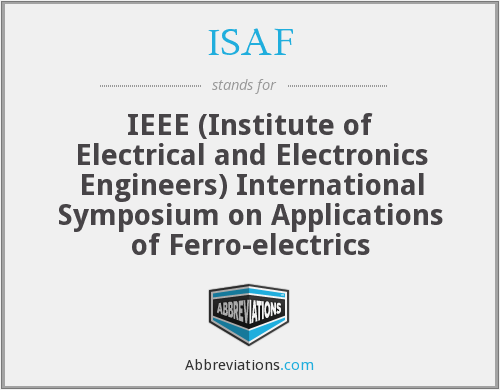ISAF - IEEE International Symposium on Applications of Ferroelectrics