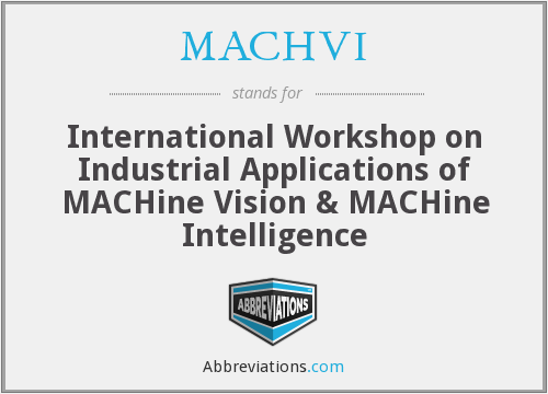 MACHVI - International Workshop on Industrial Applications of MACHine Vision & MACHine Intelligence