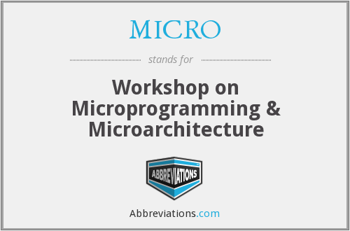 MICRO - Workshop on Microprogramming & Microarchitecture