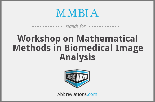 MMBIA - Workshop on Mathematical Methods in Biomedical Image Analysis
