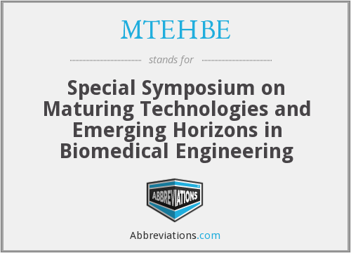 MTEHBE - Special Symposium on Maturing Technologies and Emerging Horizons in Biomedical Engineering