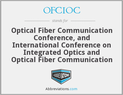 OFCIOC - Optical Fiber Communication Conference, and International Conference on Integrated Optics and Optical Fiber Communication
