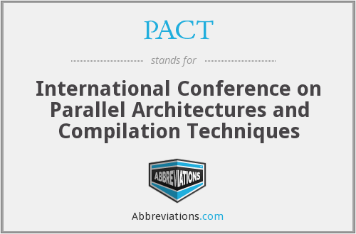 PACT - International Conference on Parallel Architectures and Compilation Techniques