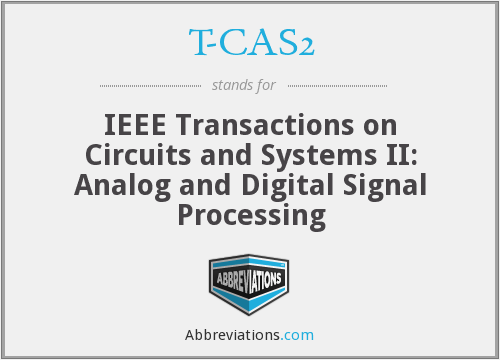 T-CAS2 - IEEE Transactions on Circuits and Systems II: Analog and Digital Signal Processing
