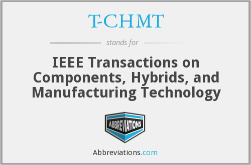 T-CHMT - IEEE Transactions on Components, Hybrids, and Manufacturing Technology