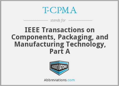 T-CPMA - IEEE Transactions on Components, Packaging, and Manufacturing Technology, Part A