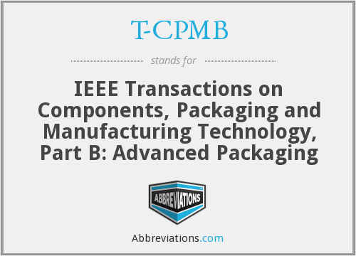 T-CPMB - IEEE Transactions on Components, Packaging and Manufacturing Technology, Part B: Advanced Packaging
