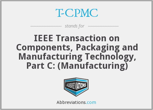 T-CPMC - IEEE Transaction on Components, Packaging and Manufacturing Technology, Part C: (Manufacturing)
