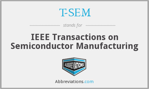 T-SEM - IEEE Transactions on Semiconductor Manufacturing