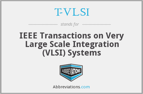 T-VLSI - IEEE Transactions on Very Large Scale Integration (VLSI) Systems