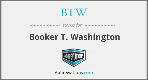 BTW - Booker T. Washington
